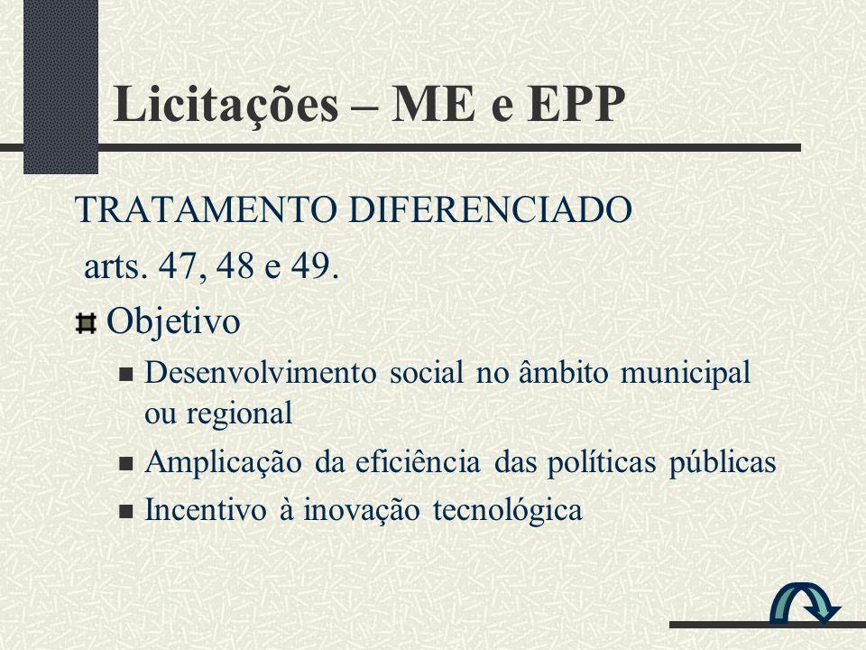 Licitações – ME e EPP TRATAMENTO DIFERENCIADO arts. 47, 48 e 49.