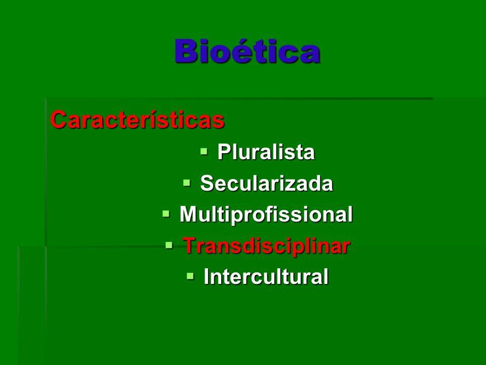 Bioética Características Pluralista Secularizada Multiprofissional