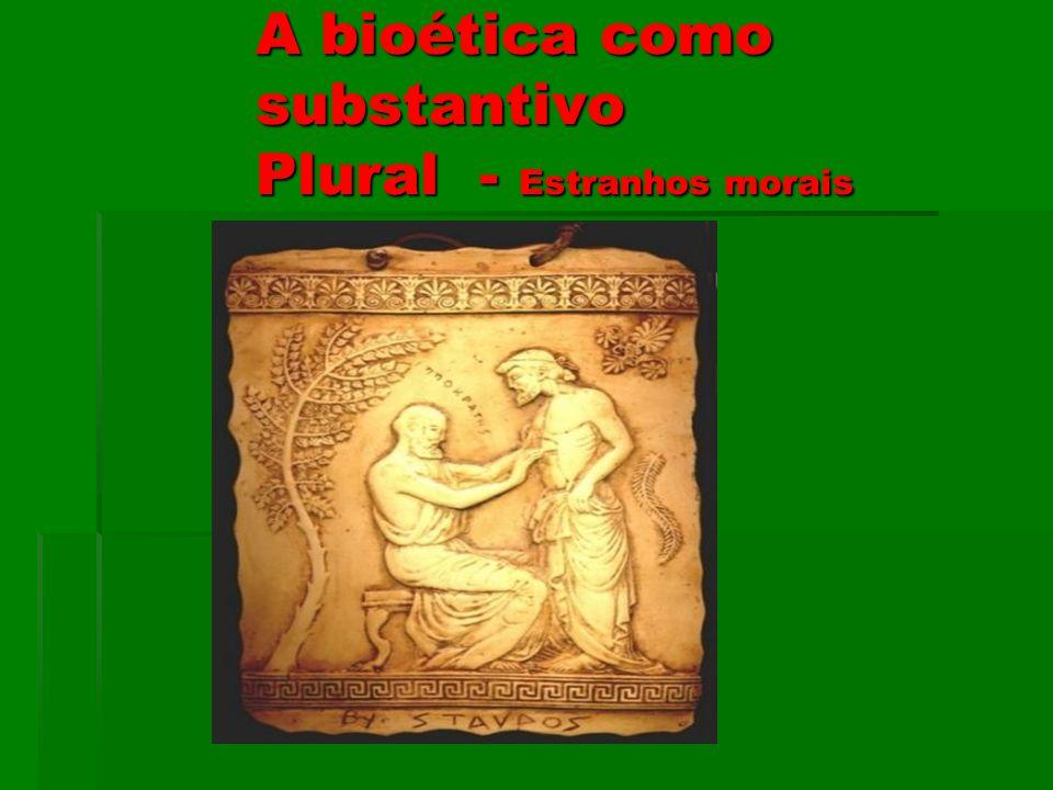 A bioética como substantivo Plural - Estranhos morais