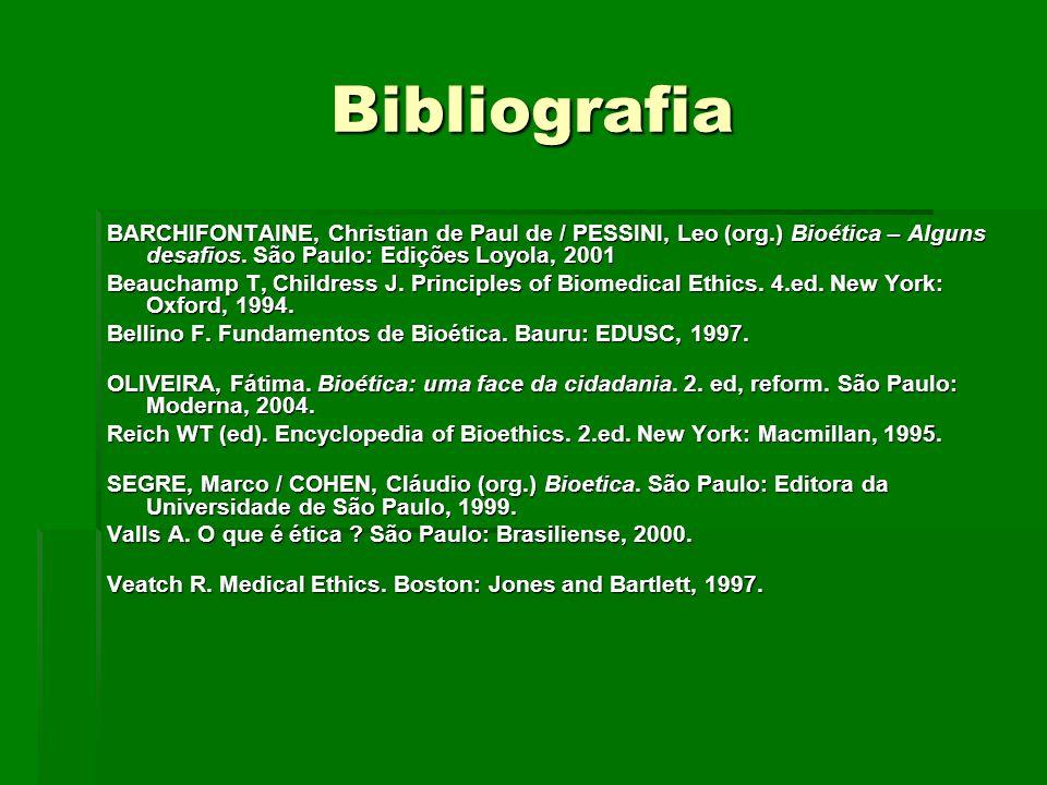 Bibliografia BARCHIFONTAINE, Christian de Paul de / PESSINI, Leo (org.) Bioética – Alguns desafios. São Paulo: Edições Loyola, 2001.