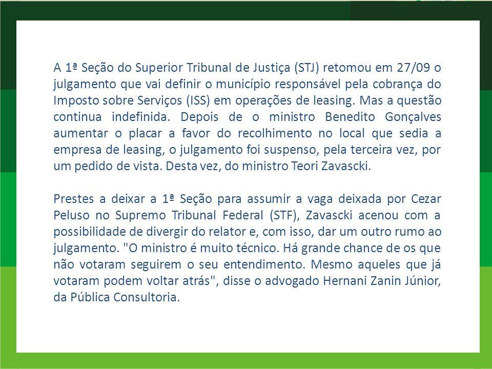 A 1ª Seção do Superior Tribunal de Justiça (STJ) retomou em 27/09 o julgamento que vai definir o município responsável pela cobrança do Imposto sobre Serviços (ISS) em operações de leasing.