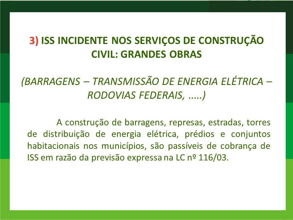 3) ISS INCIDENTE NOS SERVIÇOS DE CONSTRUÇÃO CIVIL: GRANDES OBRAS (BARRAGENS – TRANSMISSÃO DE ENERGIA ELÉTRICA – RODOVIAS FEDERAIS, .....)