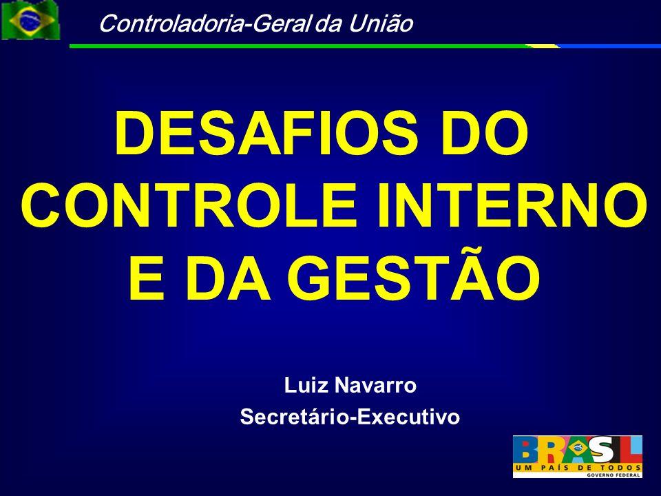 DESAFIOS DO CONTROLE INTERNO E DA GESTÃO Secretário-Executivo