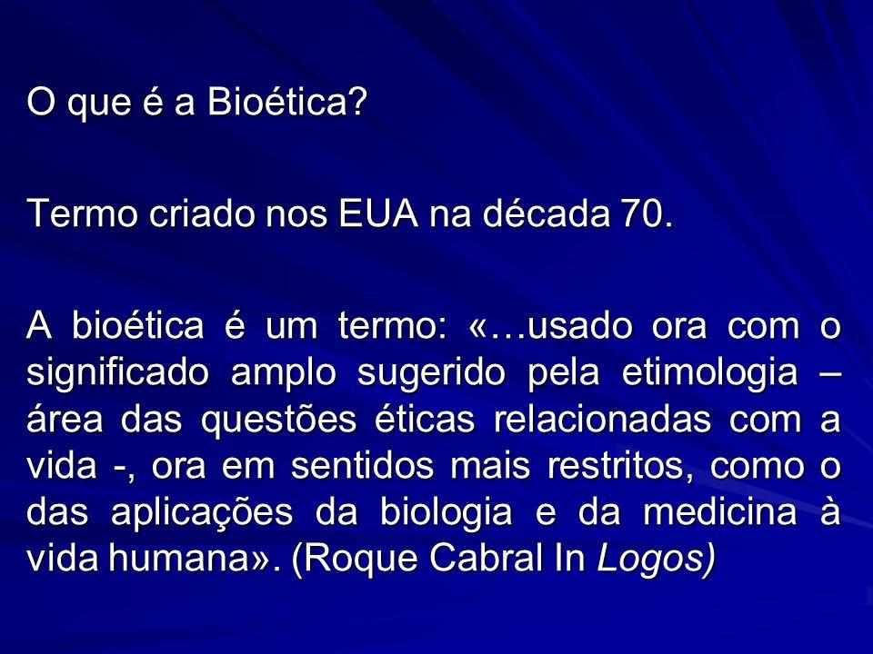 O que é a Bioética Termo criado nos EUA na década 70.