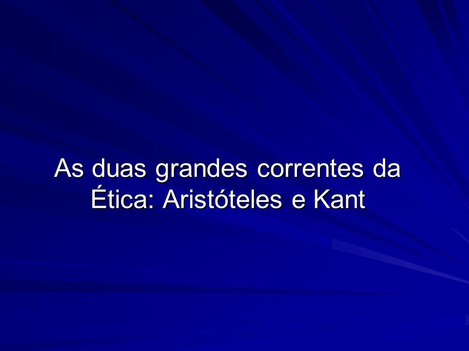 As duas grandes correntes da Ética: Aristóteles e Kant