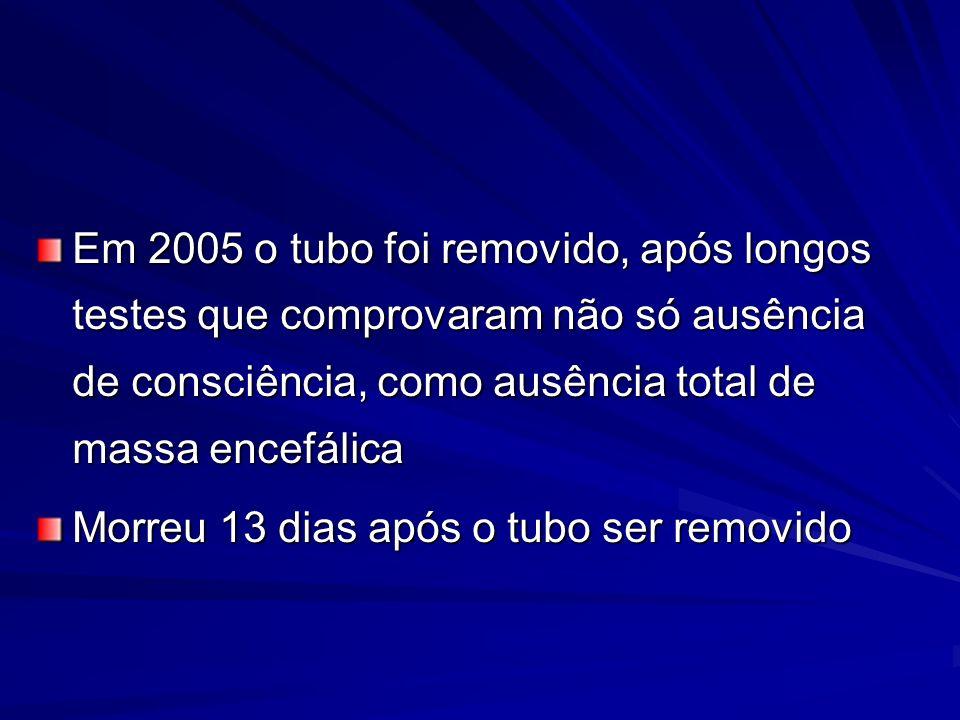 Em 2005 o tubo foi removido, após longos testes que comprovaram não só ausência de consciência, como ausência total de massa encefálica