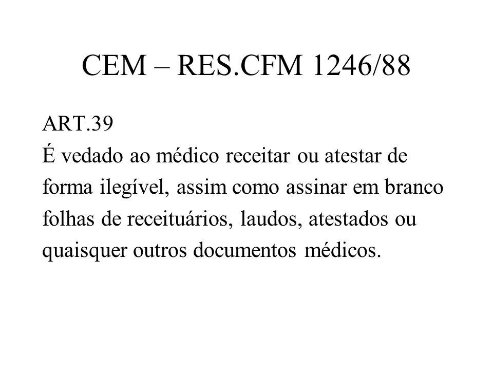 CEM – RES.CFM 1246/88 ART.39 É vedado ao médico receitar ou atestar de