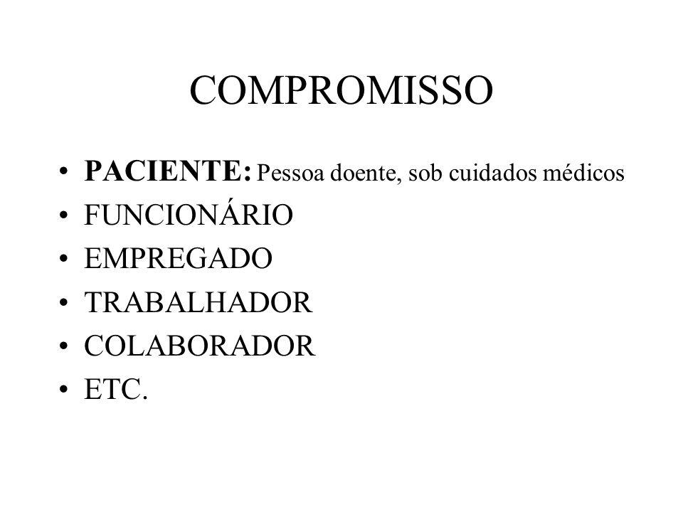 COMPROMISSO PACIENTE: Pessoa doente, sob cuidados médicos FUNCIONÁRIO