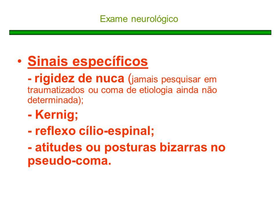 Sinais específicos - Kernig; - reflexo cílio-espinal;