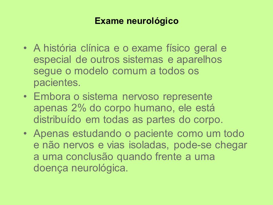 Exame neurológico A história clínica e o exame físico geral e especial de outros sistemas e aparelhos segue o modelo comum a todos os pacientes.