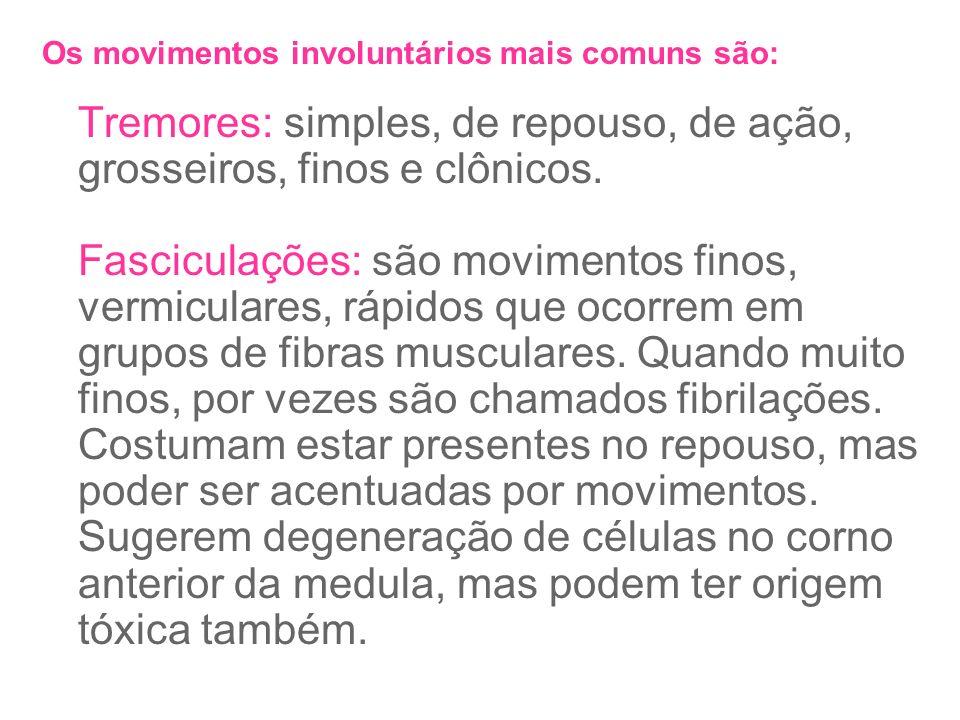 Os movimentos involuntários mais comuns são: Tremores: simples, de repouso, de ação, grosseiros, finos e clônicos.
