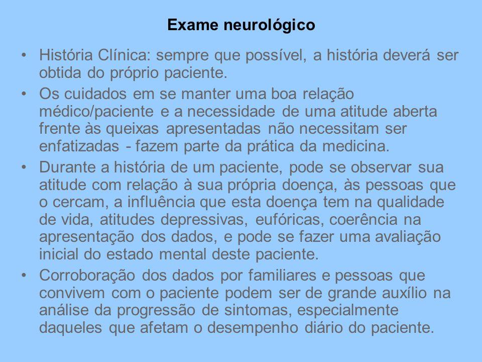 Exame neurológico História Clínica: sempre que possível, a história deverá ser obtida do próprio paciente.