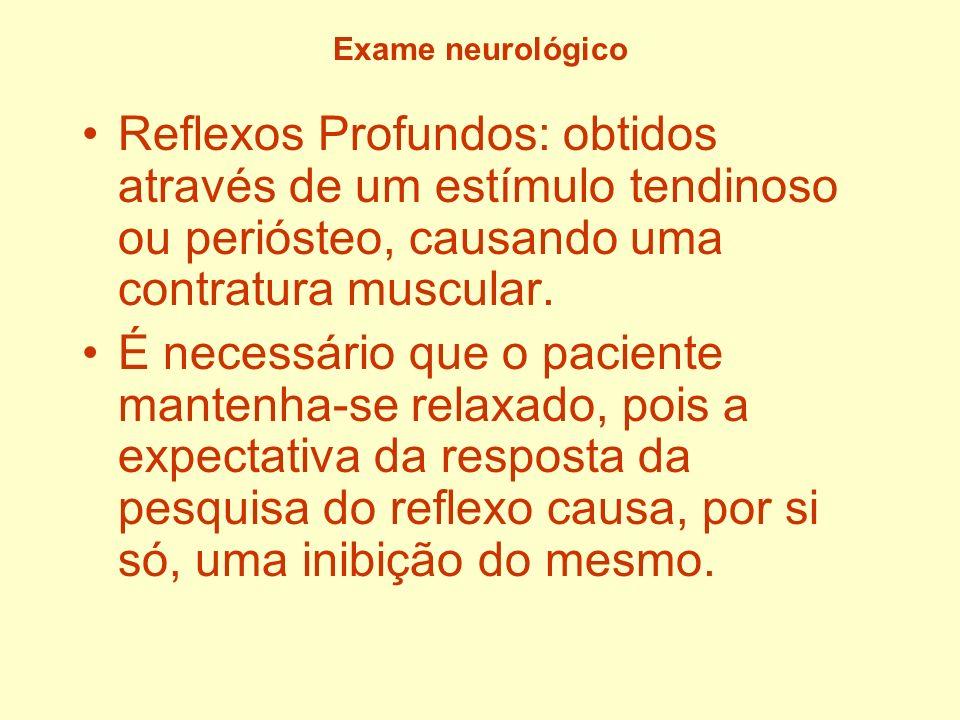 Exame neurológico Reflexos Profundos: obtidos através de um estímulo tendinoso ou periósteo, causando uma contratura muscular.