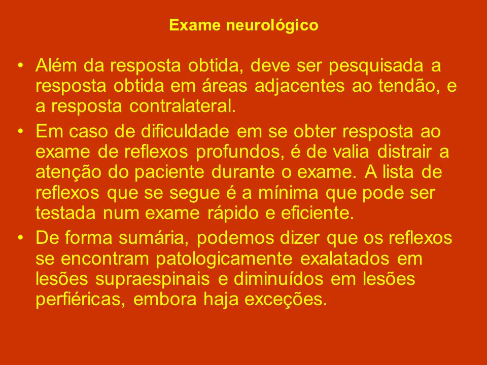 Exame neurológico Além da resposta obtida, deve ser pesquisada a resposta obtida em áreas adjacentes ao tendão, e a resposta contralateral.
