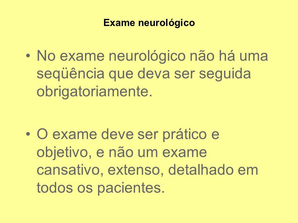 Exame neurológico No exame neurológico não há uma seqüência que deva ser seguida obrigatoriamente.