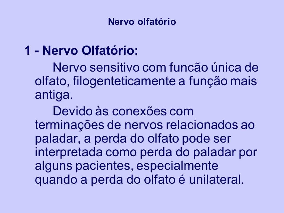 Nervo olfatório 1 - Nervo Olfatório: Nervo sensitivo com funcão única de olfato, filogenteticamente a função mais antiga.