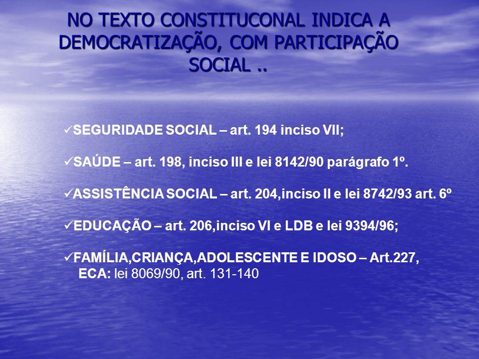 NO TEXTO CONSTITUCONAL INDICA A DEMOCRATIZAÇÃO, COM PARTICIPAÇÃO SOCIAL ..