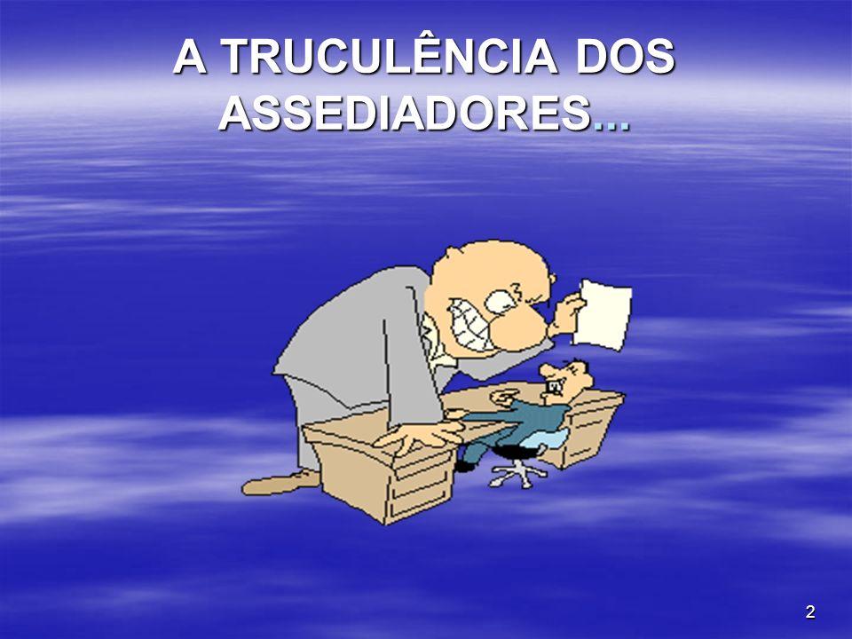 A TRUCULÊNCIA DOS ASSEDIADORES...