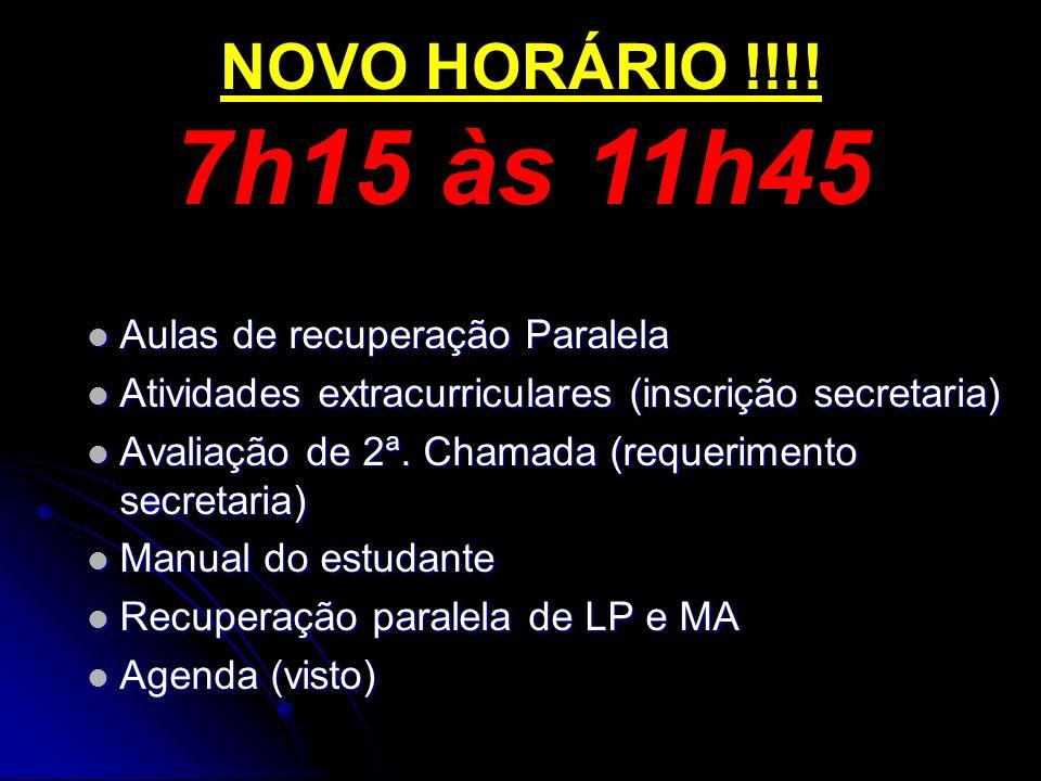 7h15 às 11h45 NOVO HORÁRIO !!!! Aulas de recuperação Paralela