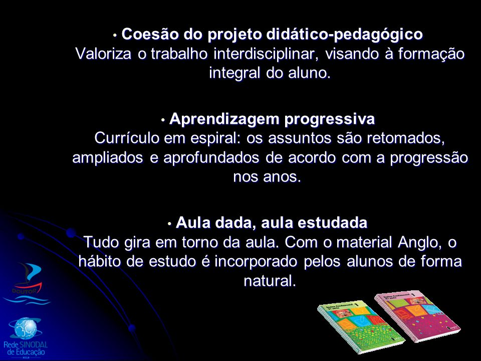 Coesão do projeto didático-pedagógico Valoriza o trabalho interdisciplinar, visando à formação integral do aluno.