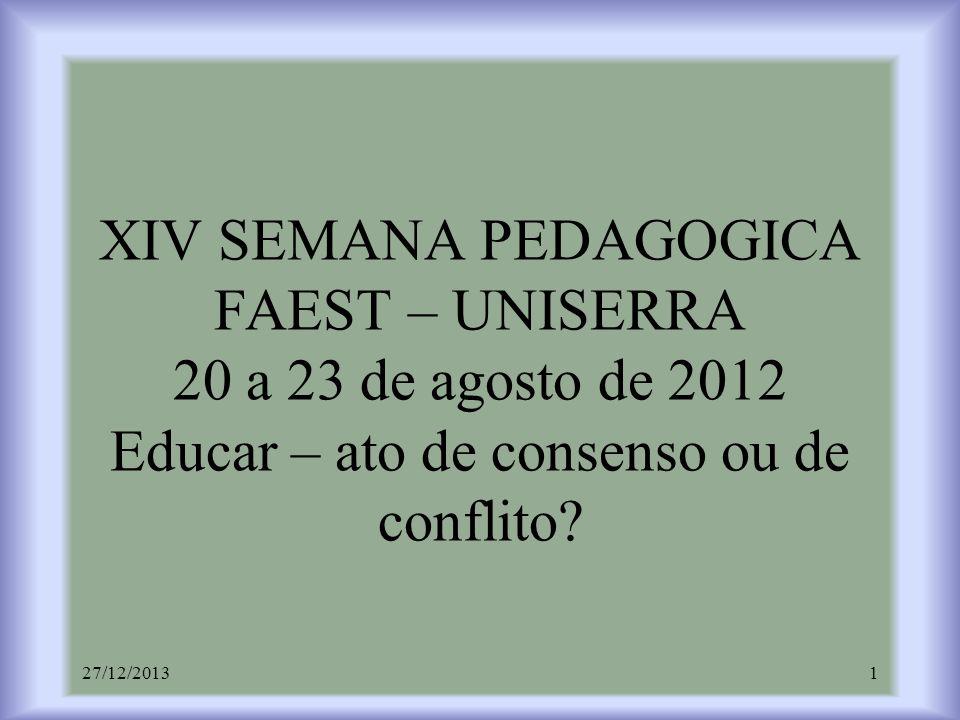 XIV SEMANA PEDAGOGICA FAEST – UNISERRA 20 a 23 de agosto de 2012 Educar – ato de consenso ou de conflito