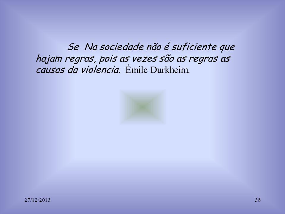 Se Na sociedade não é suficiente que hajam regras, pois as vezes são as regras as causas da violencia. Émile Durkheim.