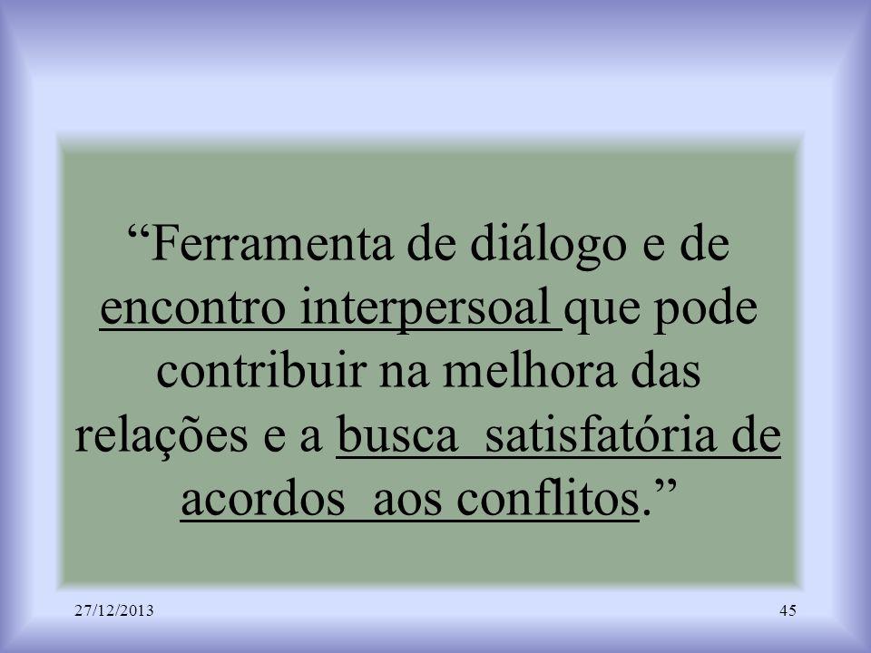 Ferramenta de diálogo e de encontro interpersoal que pode contribuir na melhora das relações e a busca satisfatória de acordos aos conflitos.