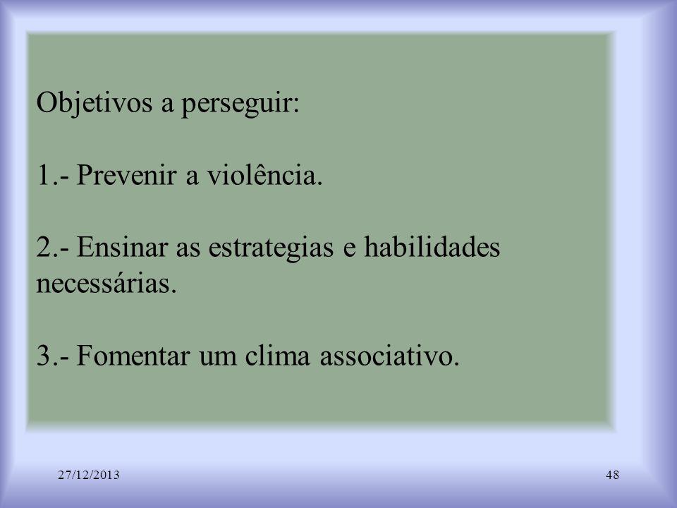 Objetivos a perseguir: 1. - Prevenir a violência. 2