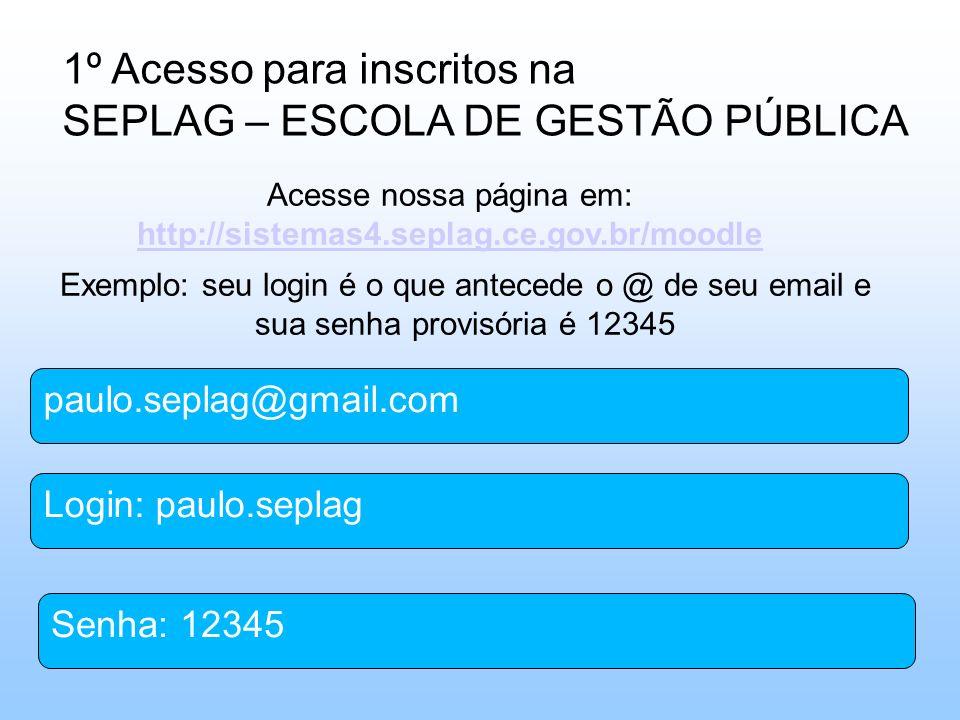 Acesse nossa página em: http://sistemas4.seplag.ce.gov.br/moodle