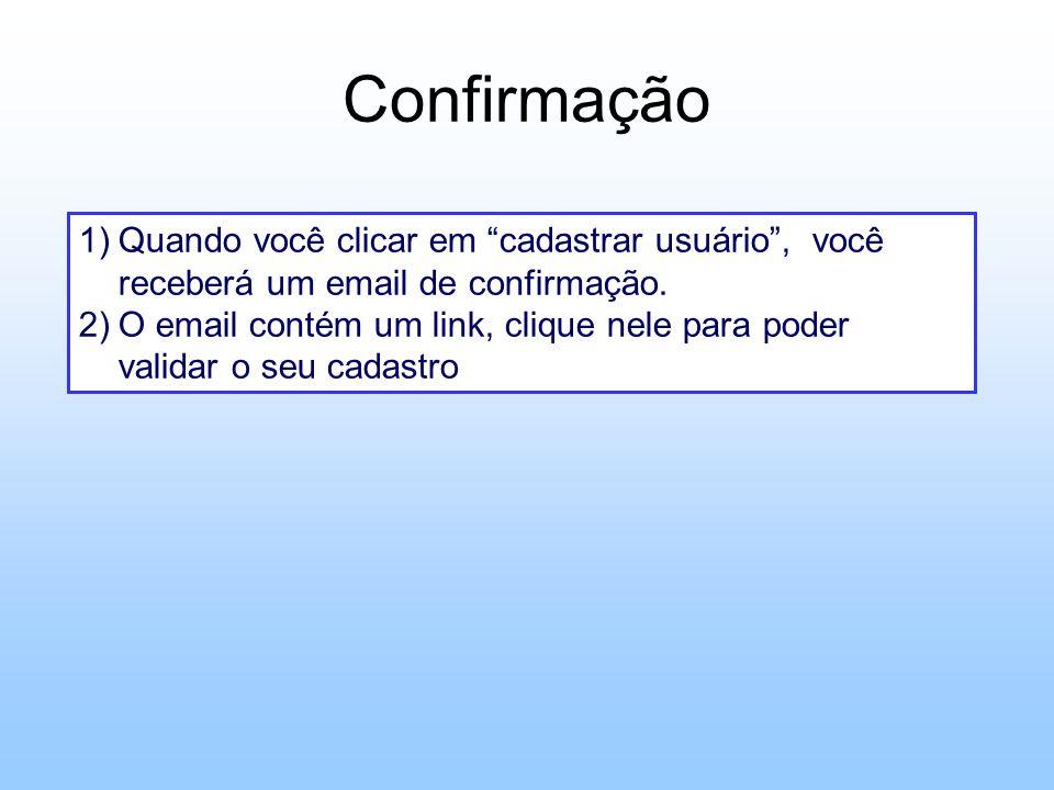 Confirmação Quando você clicar em cadastrar usuário , você receberá um email de confirmação.