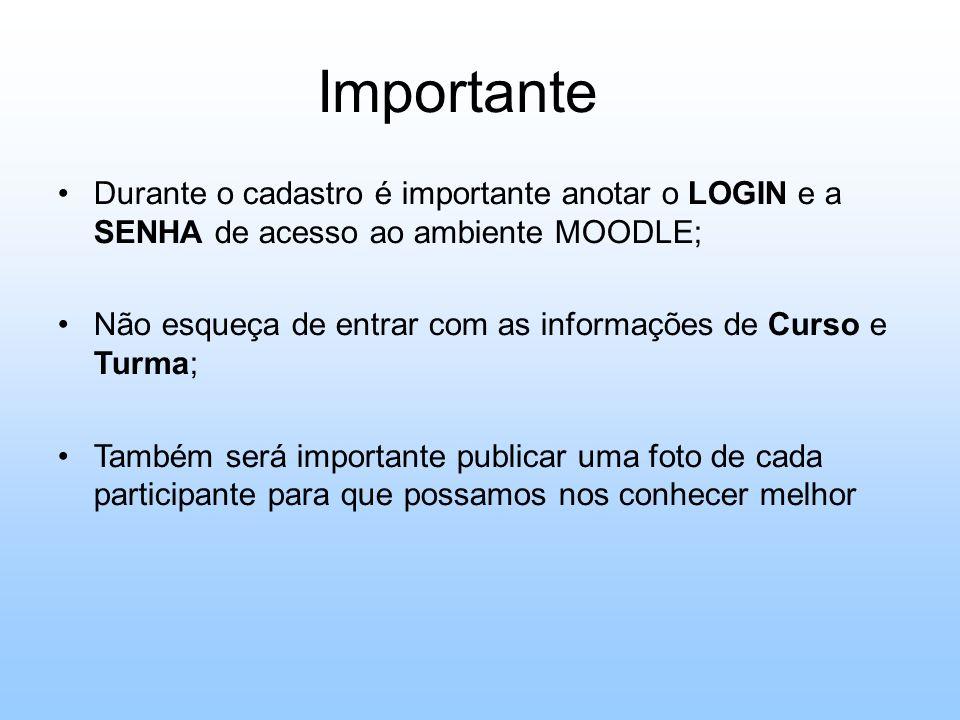 Importante Durante o cadastro é importante anotar o LOGIN e a SENHA de acesso ao ambiente MOODLE;