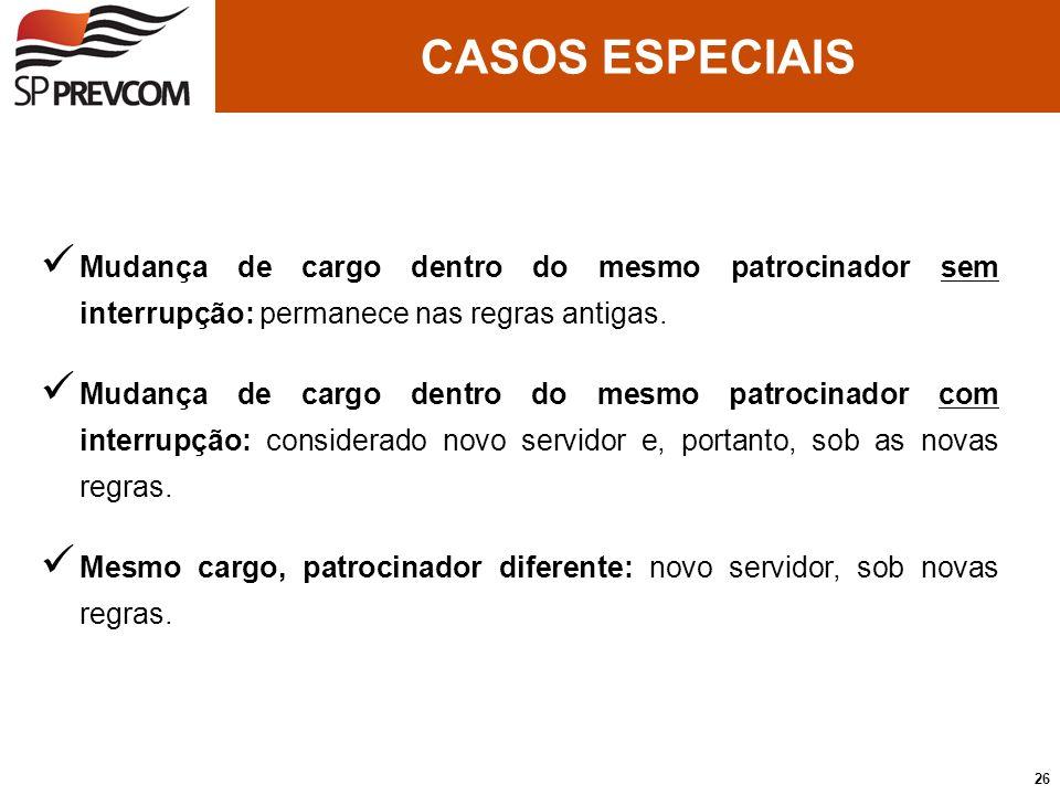 CASOS ESPECIAIS Mudança de cargo dentro do mesmo patrocinador sem interrupção: permanece nas regras antigas.