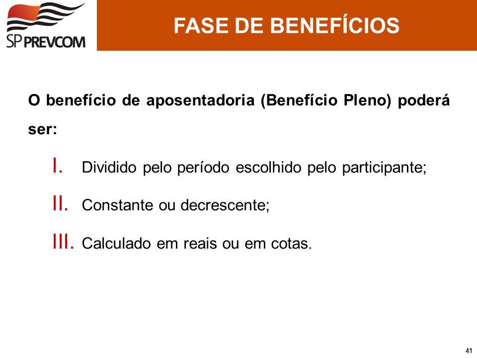 FASE DE BENEFÍCIOS O benefício de aposentadoria (Benefício Pleno) poderá ser: Dividido pelo período escolhido pelo participante;