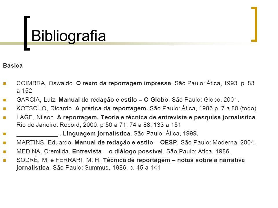 BibliografiaBásica. COIMBRA, Oswaldo. O texto da reportagem impressa. São Paulo: Ática, 1993. p. 83 a 152.