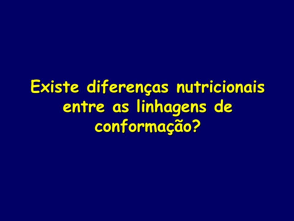 Existe diferenças nutricionais entre as linhagens de conformação