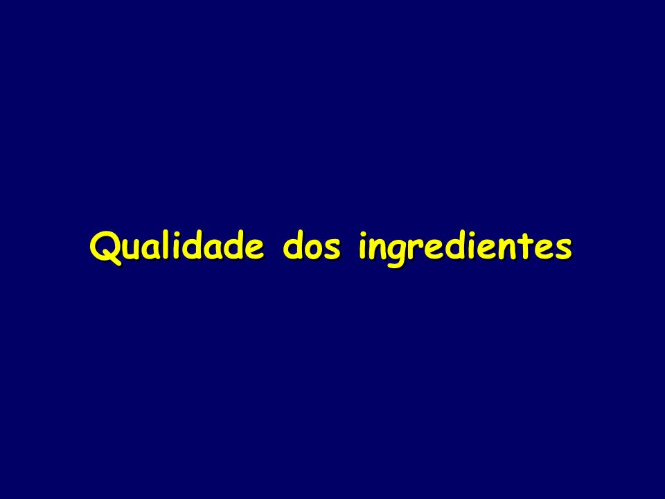 Qualidade dos ingredientes