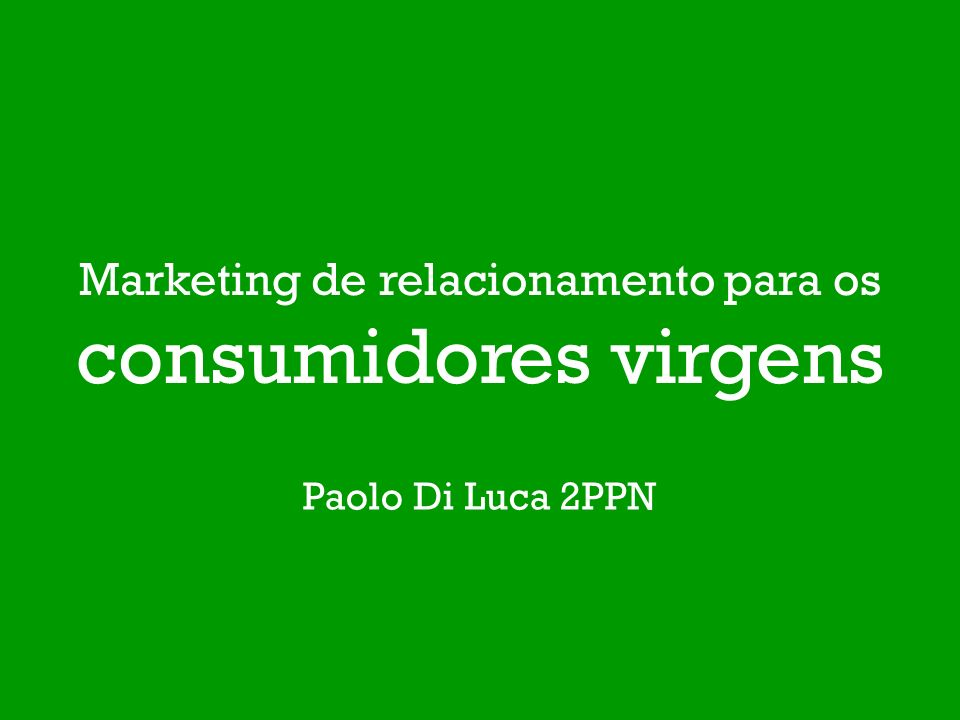 Marketing de relacionamento para os consumidores virgens