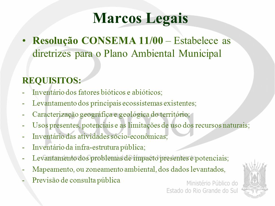 Marcos Legais Resolução CONSEMA 11/00 – Estabelece as diretrizes para o Plano Ambiental Municipal. REQUISITOS: