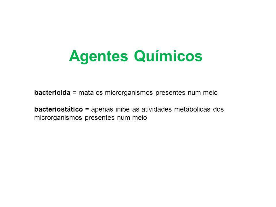 Agentes Químicos bactericida = mata os microrganismos presentes num meio. bacteriostático = apenas inibe as atividades metabólicas dos.