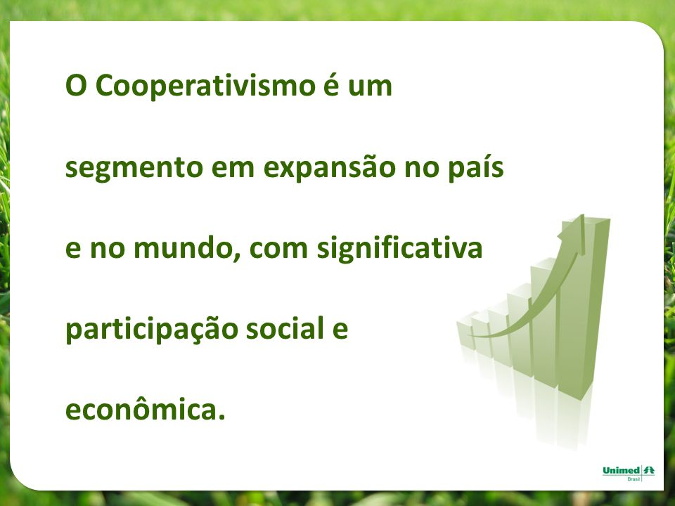 O Cooperativismo é um segmento em expansão no país e no mundo, com significativa participação social e econômica.