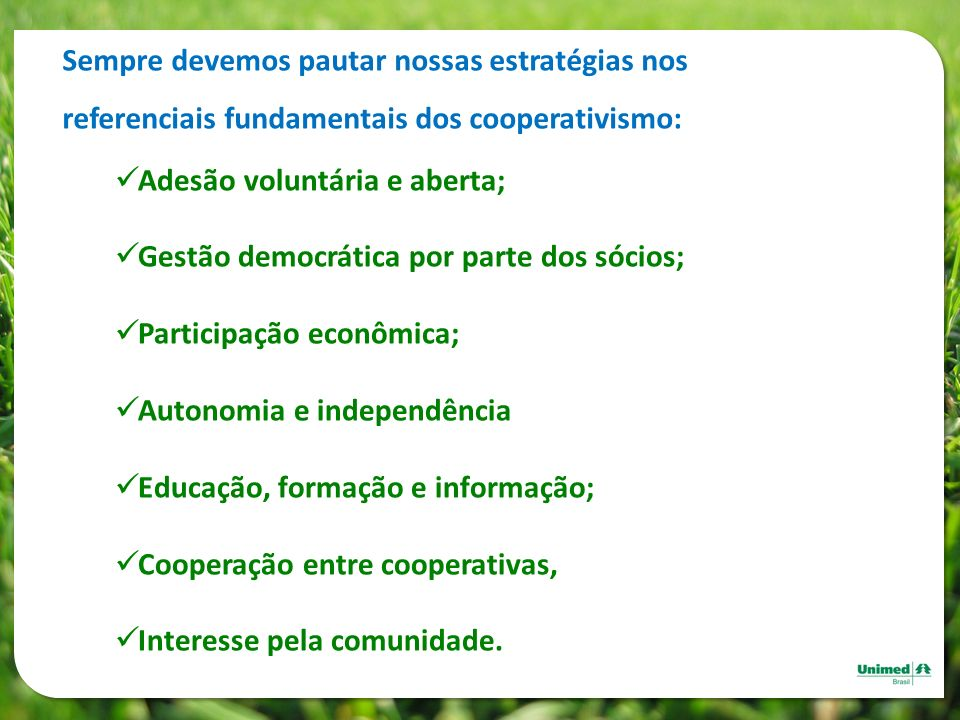 Sempre devemos pautar nossas estratégias nos referenciais fundamentais dos cooperativismo: