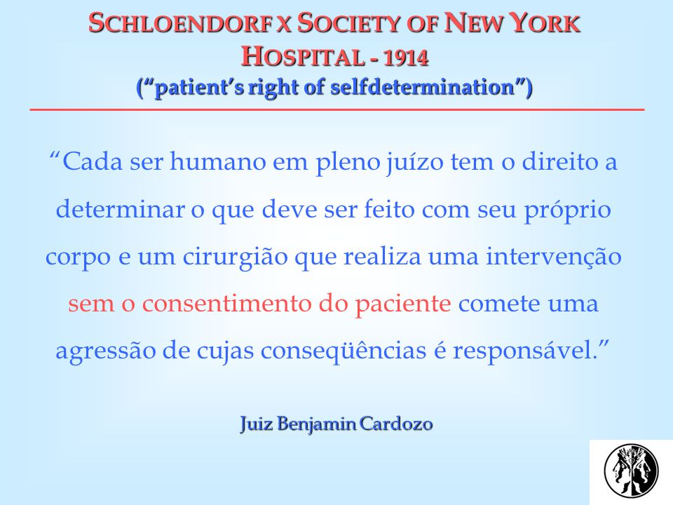 SCHLOENDORF X SOCIETY OF NEW YORK HOSPITAL - 1914 ( patient's right of selfdetermination )