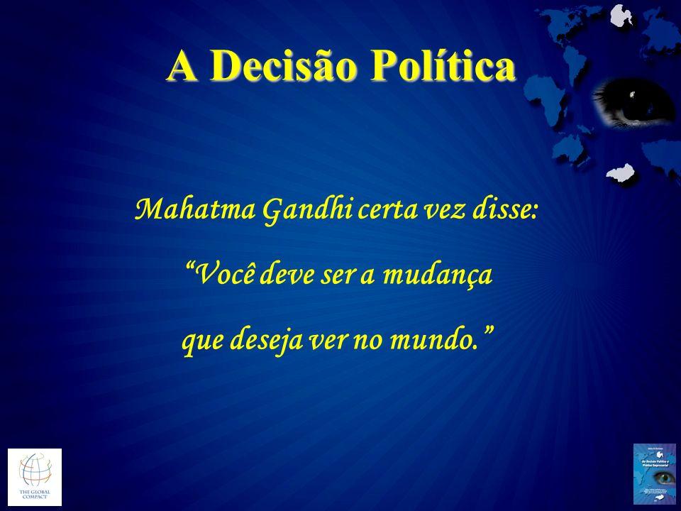 Mahatma Gandhi certa vez disse: Você deve ser a mudança