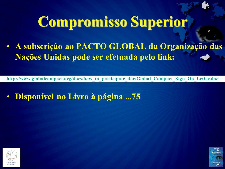 Compromisso Superior A subscrição ao PACTO GLOBAL da Organização das Nações Unidas pode ser efetuada pelo link: