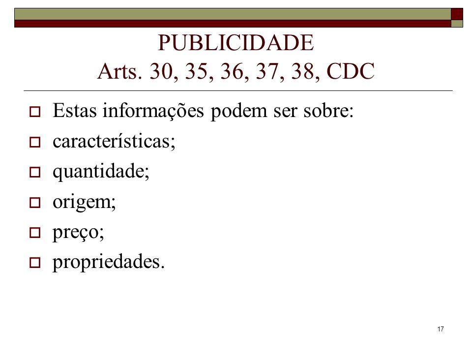 PUBLICIDADE Arts. 30, 35, 36, 37, 38, CDCEstas informações podem ser sobre: características; quantidade;