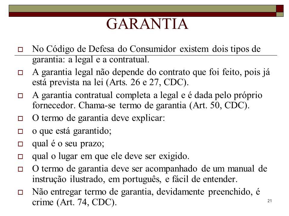 GARANTIANo Código de Defesa do Consumidor existem dois tipos de garantia: a legal e a contratual.