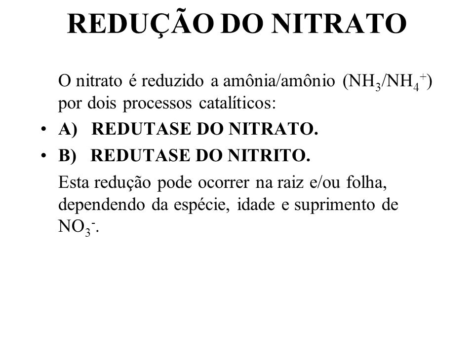 REDUÇÃO DO NITRATO O nitrato é reduzido a amônia/amônio (NH3/NH4+) por dois processos catalíticos: