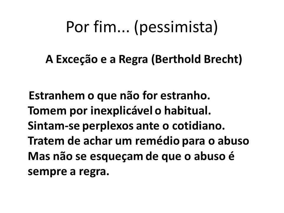 Por fim... (pessimista) A Exceção e a Regra (Berthold Brecht)
