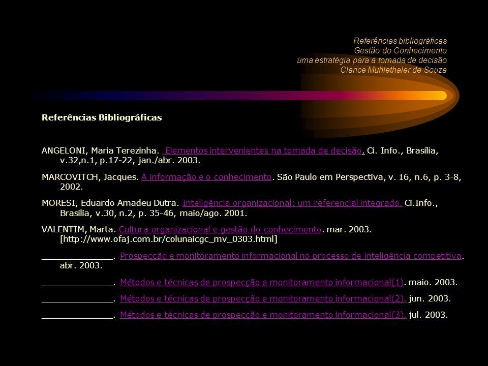 Referências bibliográficas Gestão do Conhecimento uma estratégia para a tomada de decisão Clarice Muhlethaler de Souza