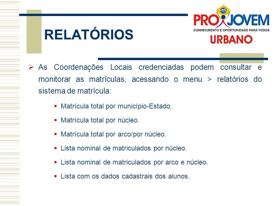 RELATÓRIOS As Coordenações Locais credenciadas podem consultar e monitorar as matrículas, acessando o menu > relatórios do sistema de matrícula: